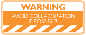 Avoid collaboration if possible